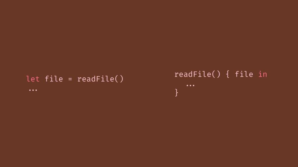 let file = readFile() ... readFile() { file in ...