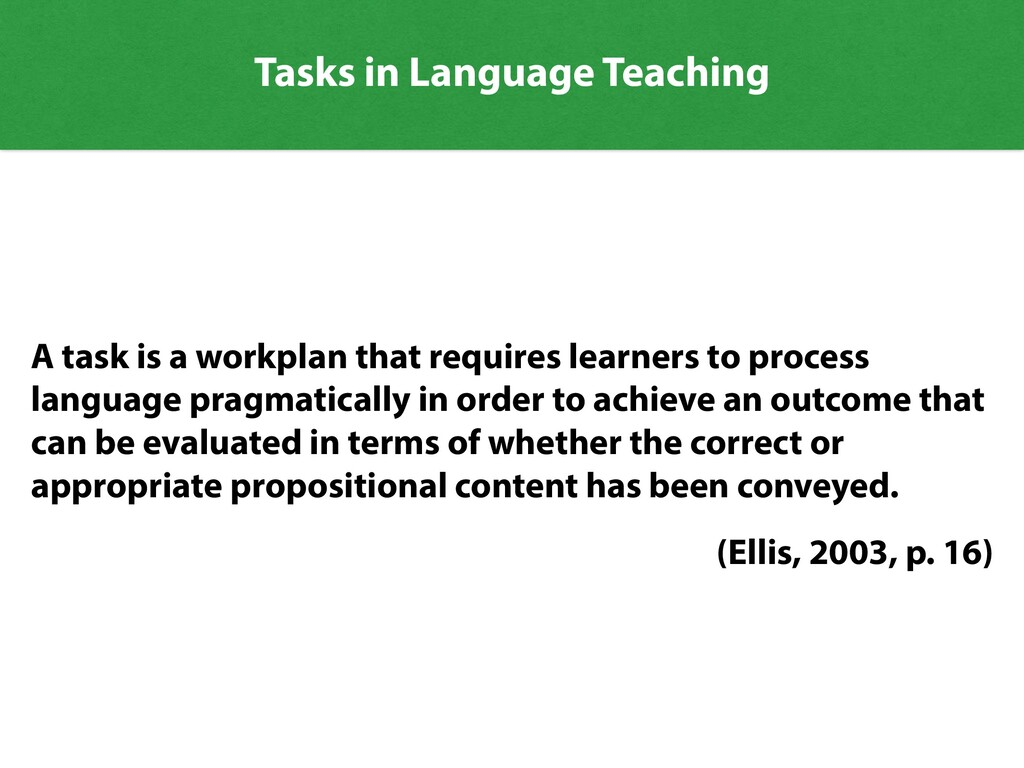 Tasks in Language Teaching A task is a workplan...