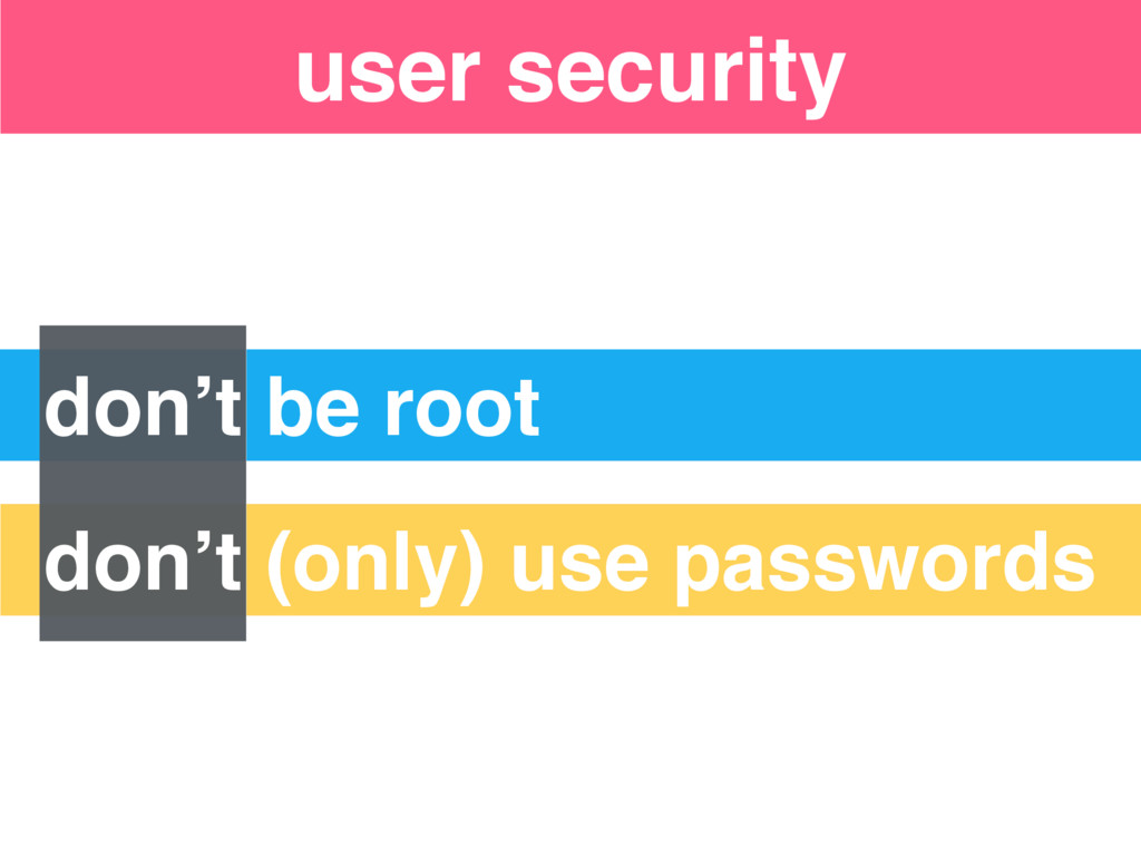 """Security """"Levels"""" don't be root don't (only) us..."""