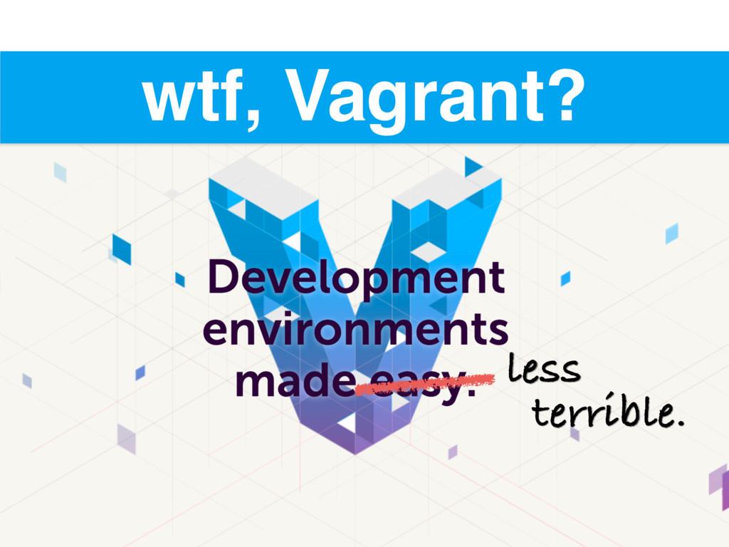 wtf, Vagrant? less terrible.