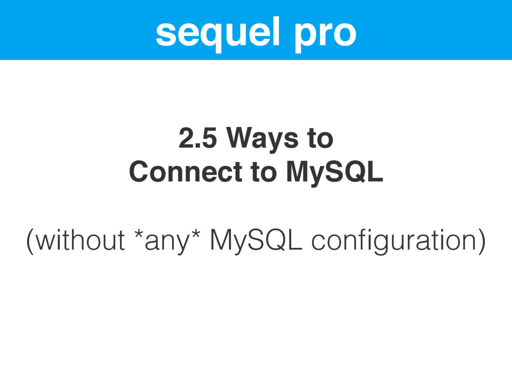 sequel pro 2.5 Ways to Connect to MySQL (withou...