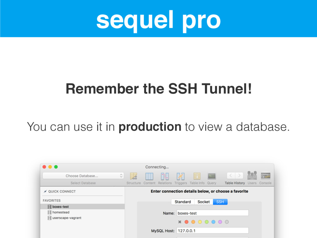 sequel pro Remember the SSH Tunnel! You can use...