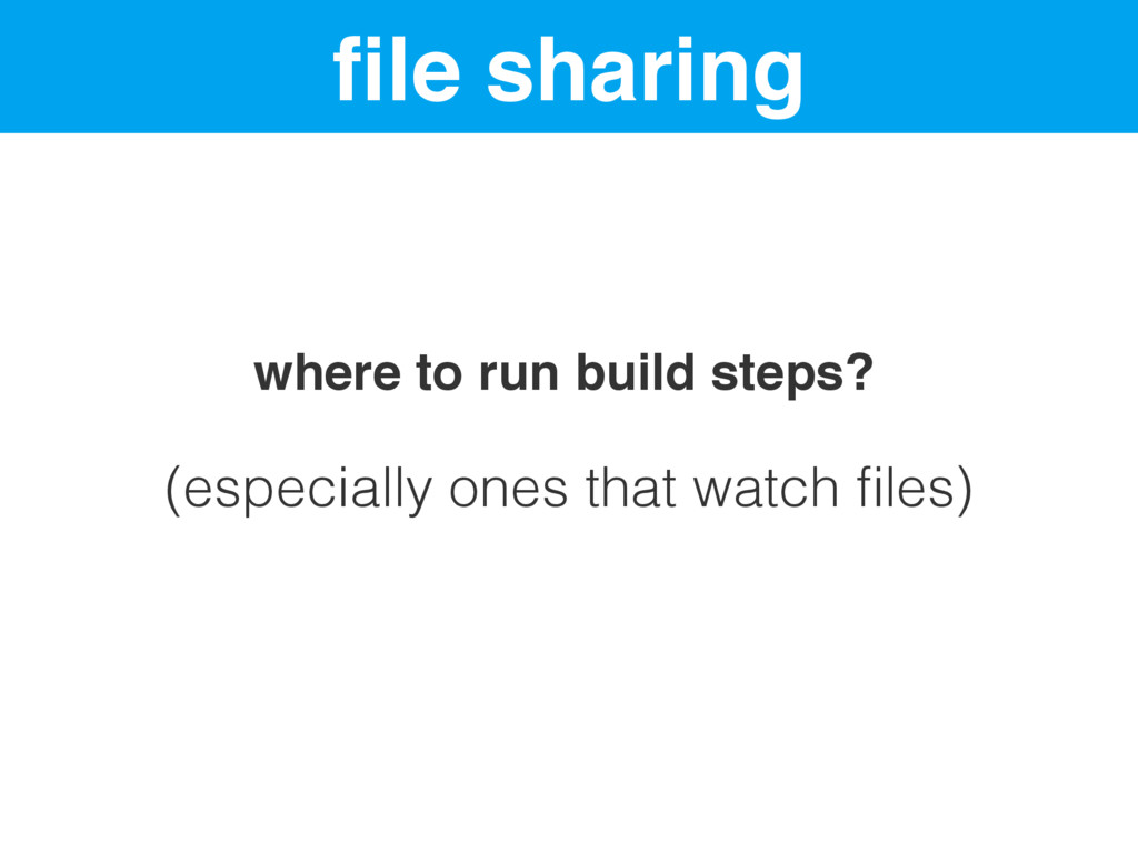 file sharing where to run build steps? (especial...