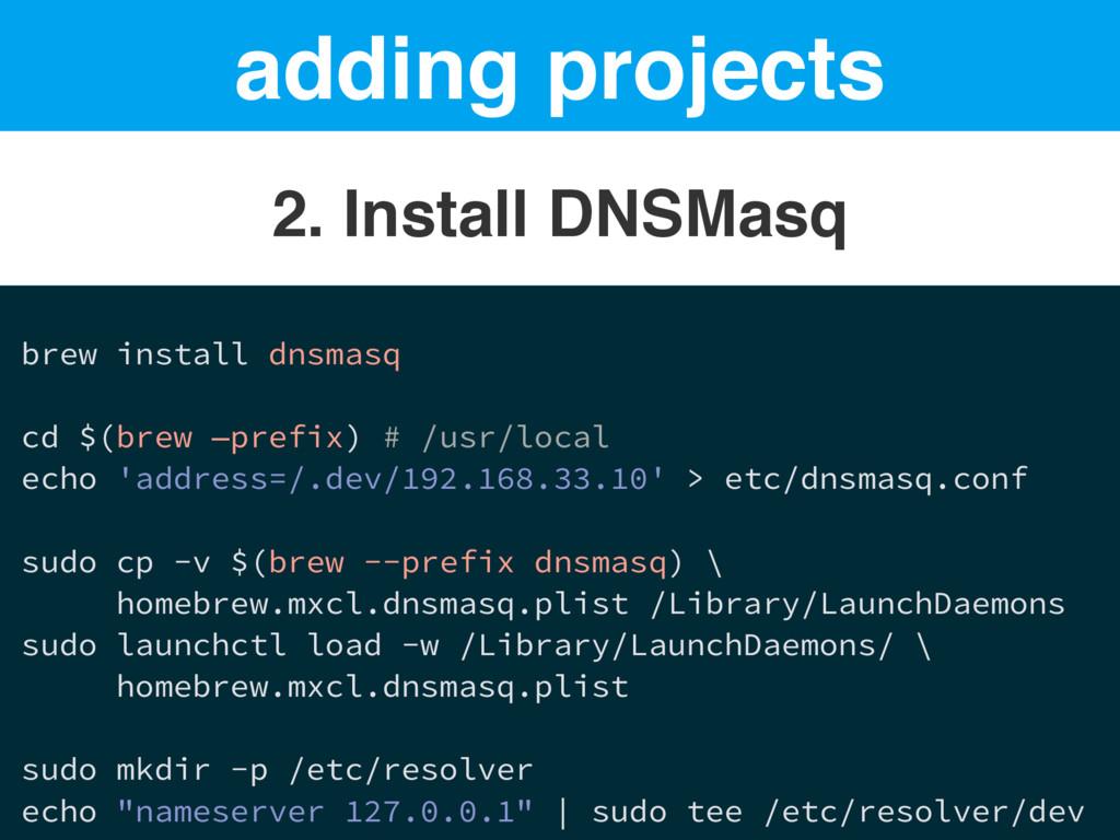 adding projects 2. Install DNSMasq brew install...