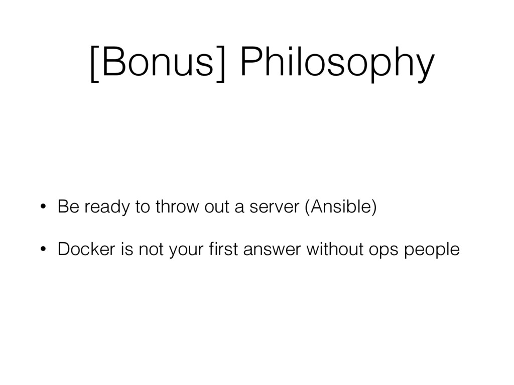 [Bonus] Philosophy • Be ready to throw out a se...