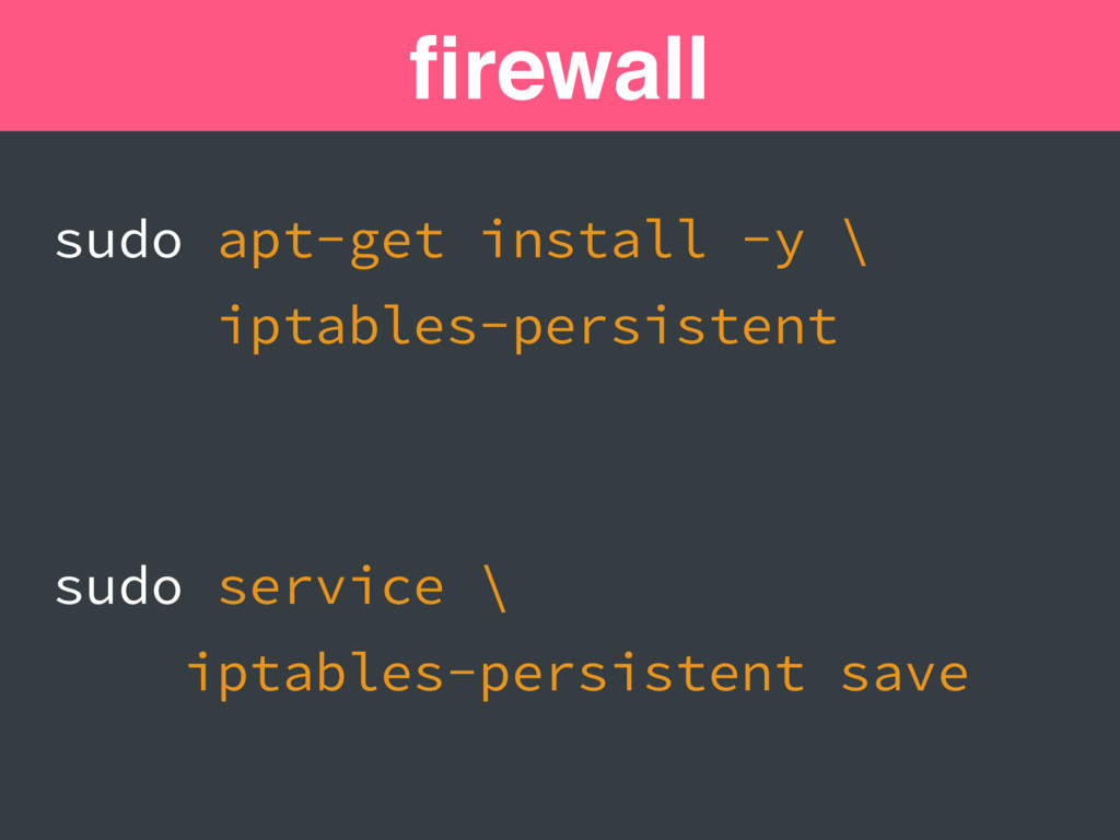 firewall sudo apt-get install -y \ iptables-pers...