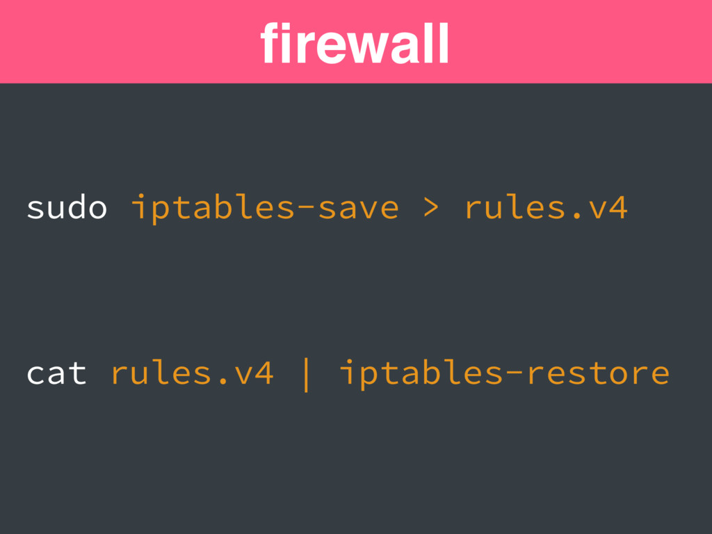 firewall sudo iptables-save > rules.v4 cat rules...