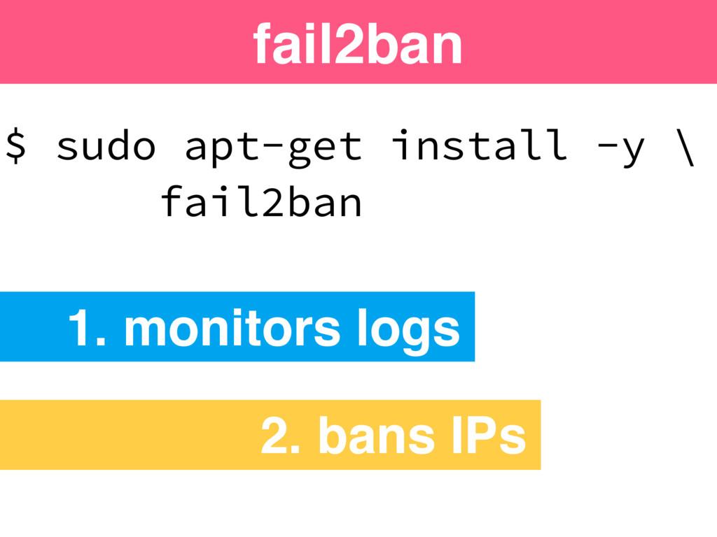 $ sudo apt-get install -y \ fail2ban fail2ban 1...