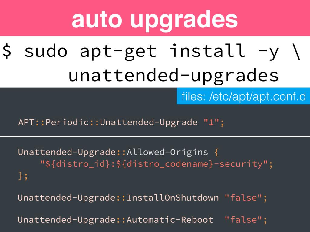 auto upgrades APT::Periodic::Unattended-Upgrade...