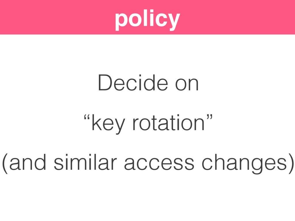 """policy Decide on """"key rotation"""" (and similar ac..."""