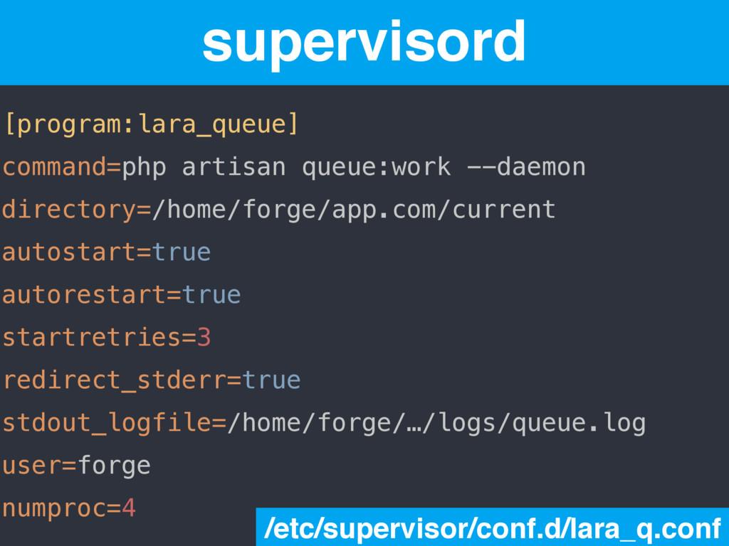 [program:lara_queue] command=php artisan queue:...