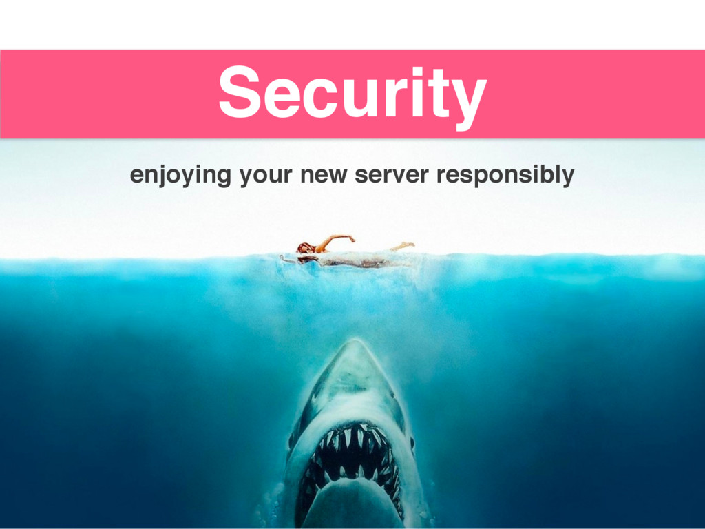Security enjoying your new server responsibly