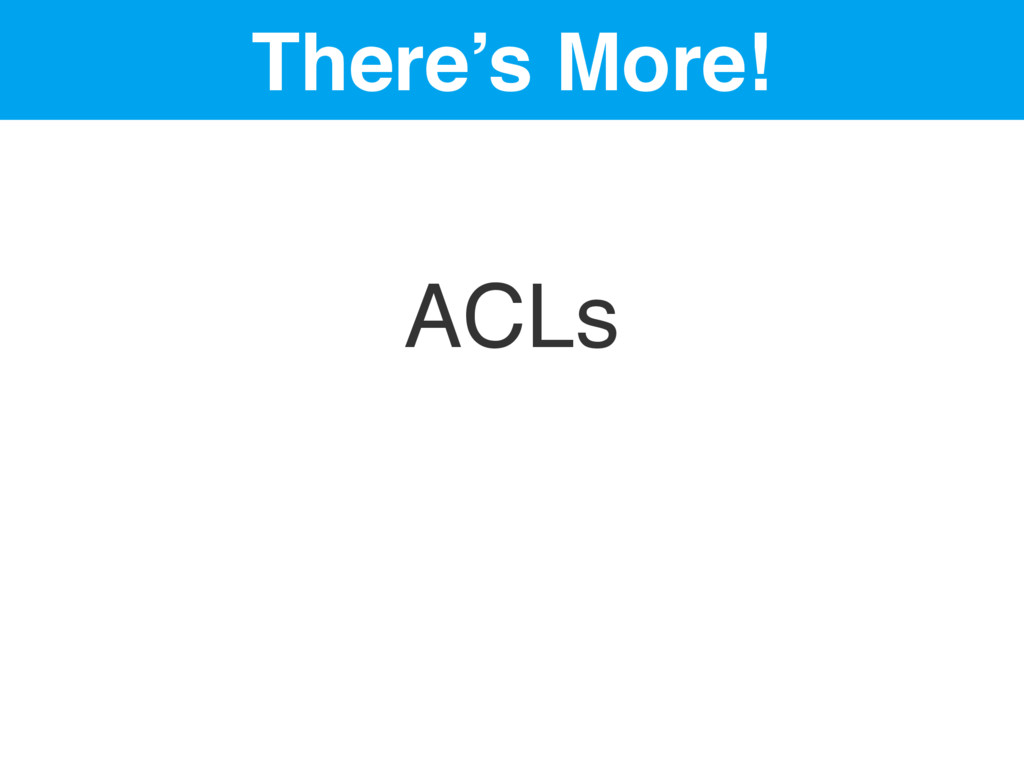 There's More! ACLs
