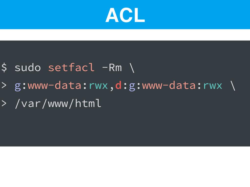 $ sudo setfacl -Rm \ > g:www-data:rwx,d:g:www-d...