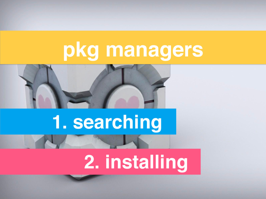 pkg managers 1. searching 2. installing