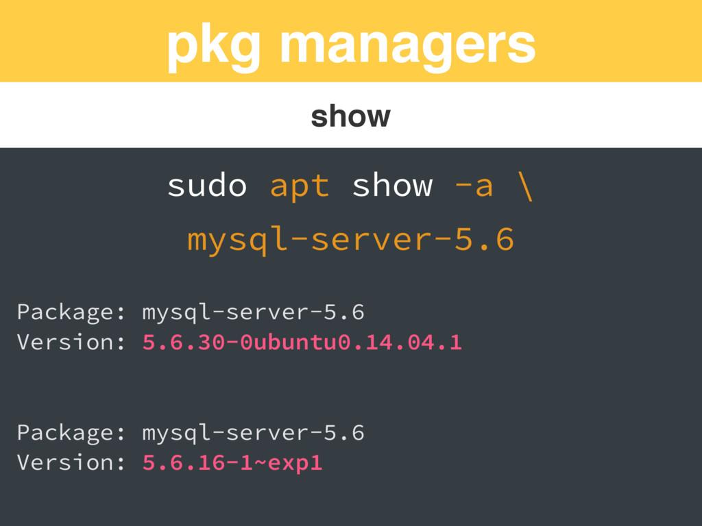pkg managers show sudo apt show -a \ mysql-serv...