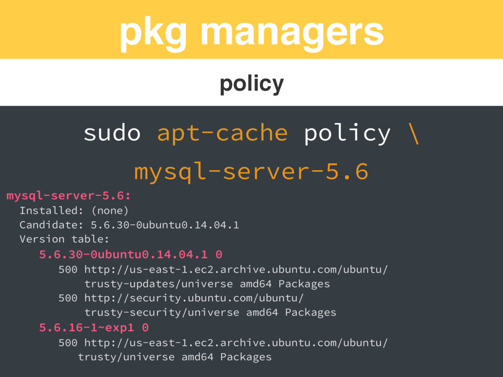 pkg managers policy sudo apt-cache policy \ mys...