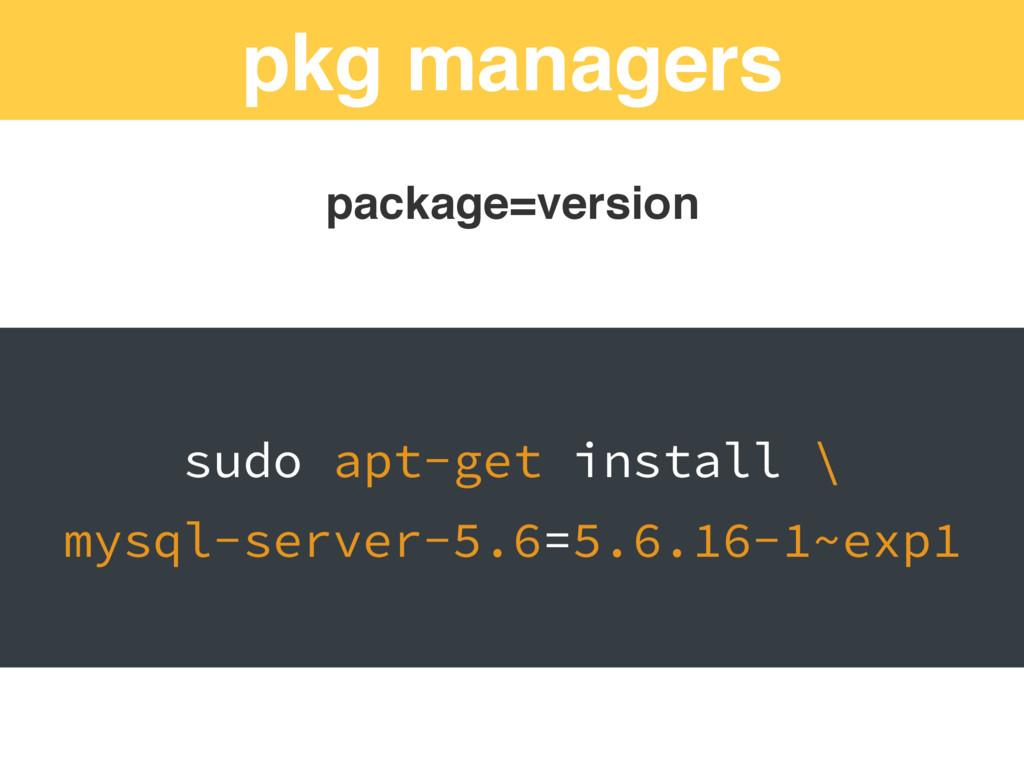 pkg managers package=version sudo apt-get insta...