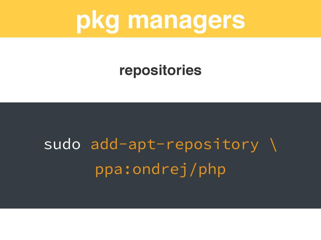pkg managers repositories sudo add-apt-reposito...