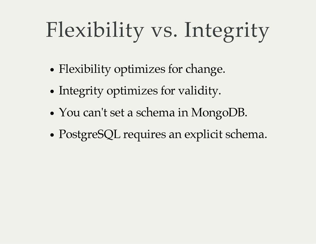 Flexibility vs. Integrity Flexibility optimizes...