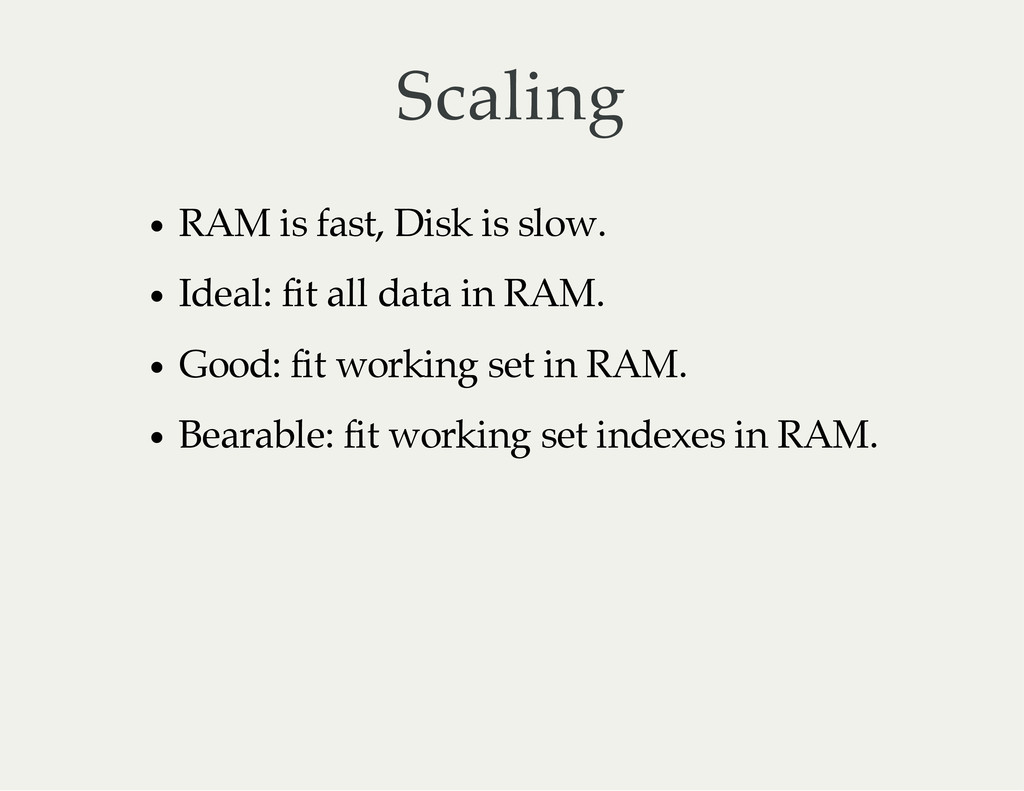 Scaling RAM is fast, Disk is slow. Ideal: fit a...