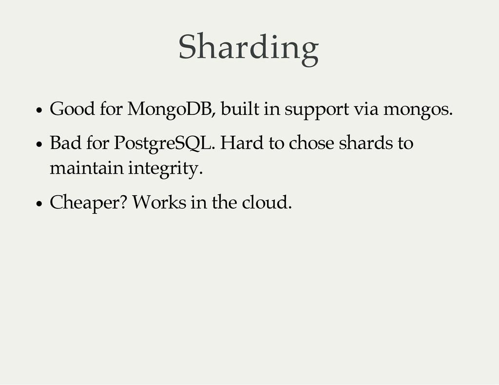 Sharding Good for MongoDB, built in support via...