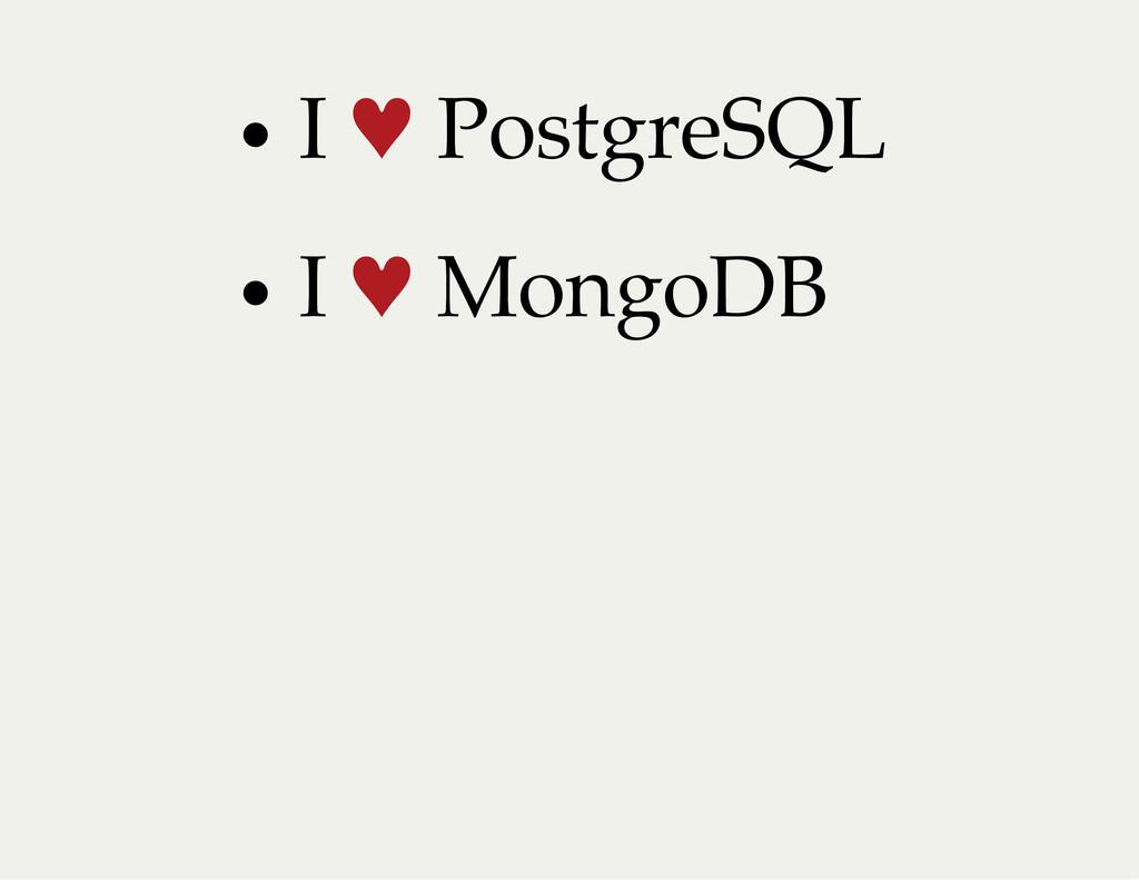I ♥ PostgreSQL I ♥ MongoDB