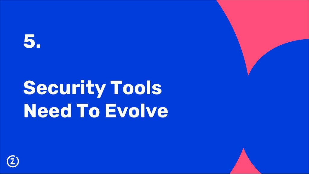 5. Security Tools Need To Evolve