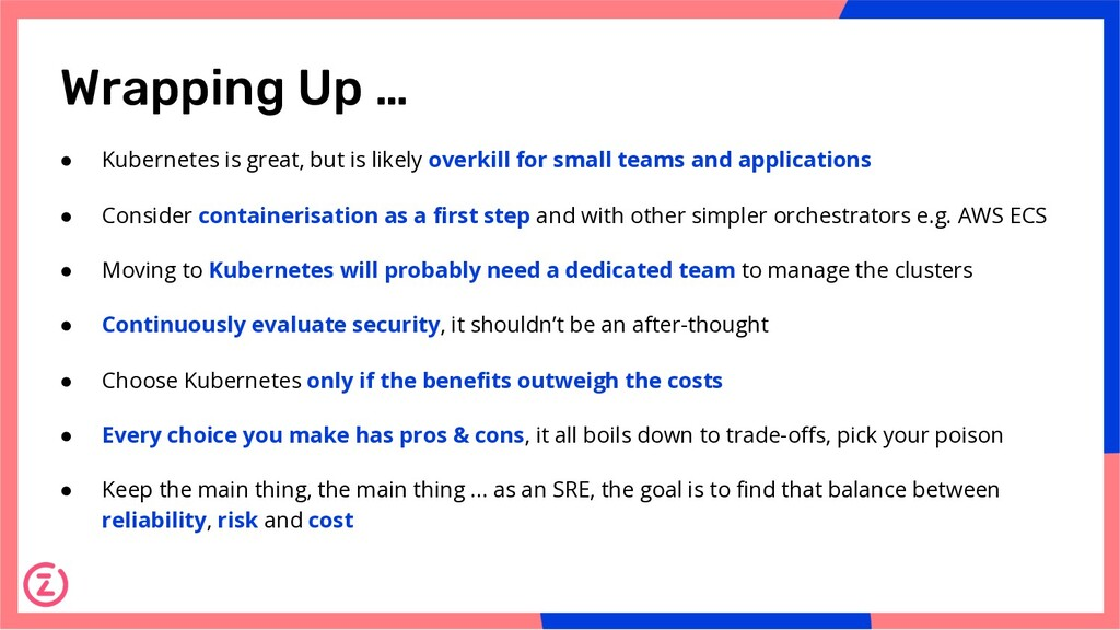 Wrapping Up … ● Kubernetes is great, but is lik...