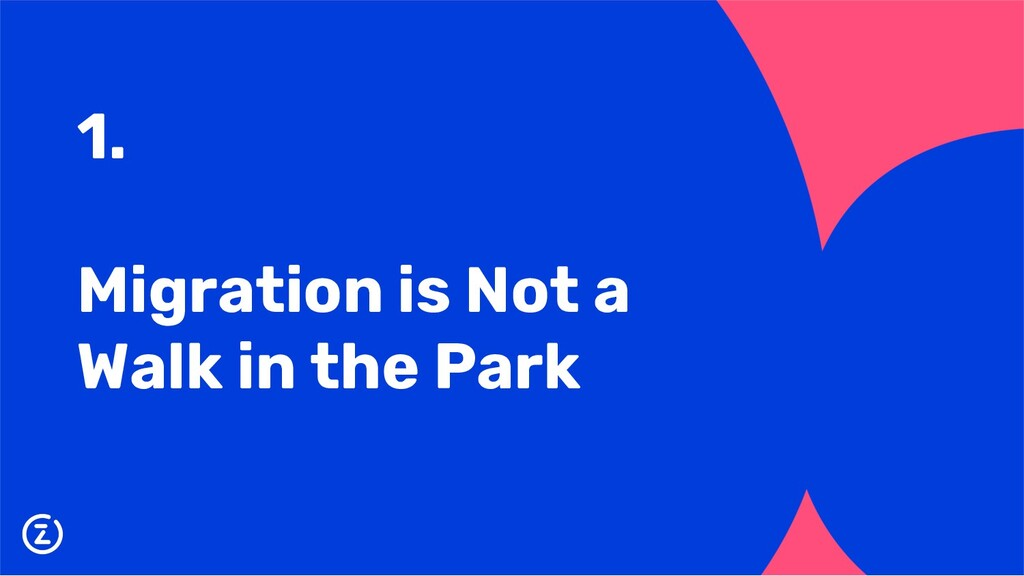 1. Migration is Not a Walk in the Park