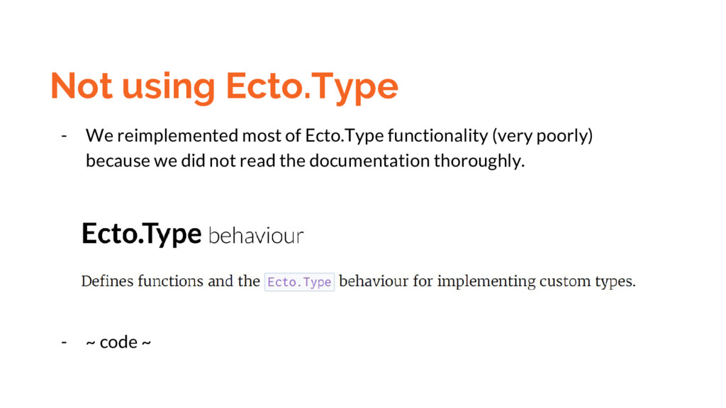 Not using Ecto.Type - We reimplemented most of ...