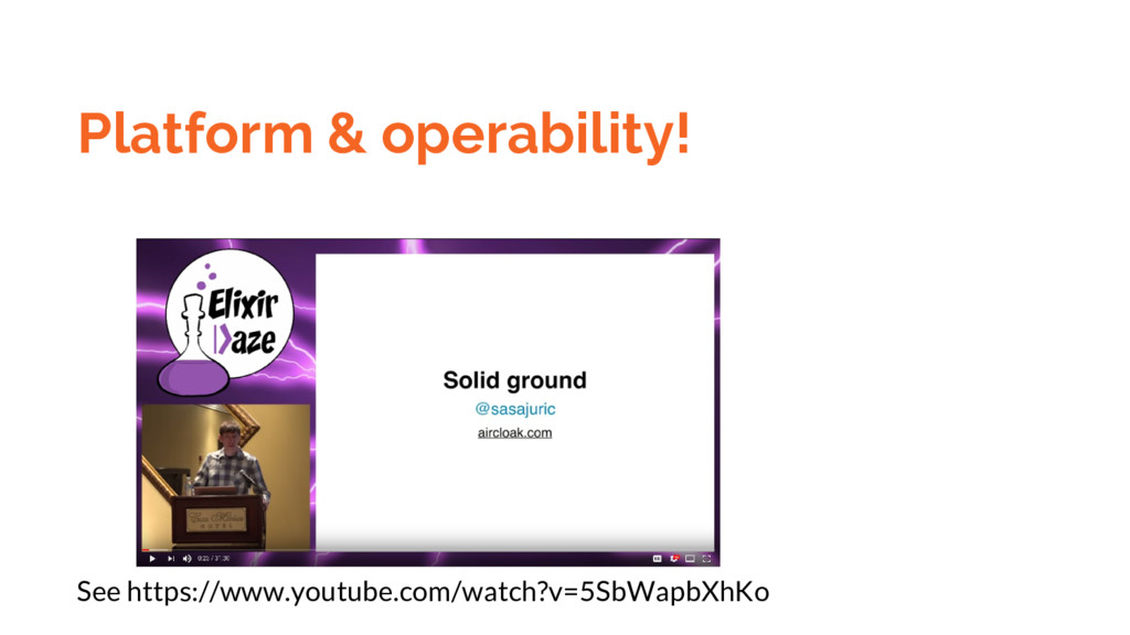 Platform & operability! See https://www.youtube...