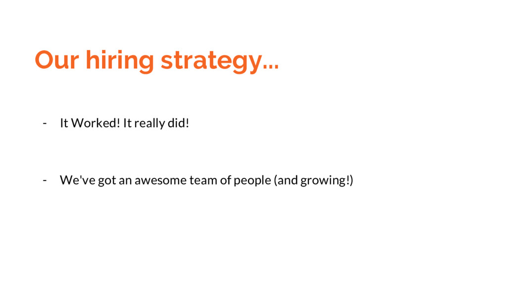 Our hiring strategy... - It Worked! It really d...
