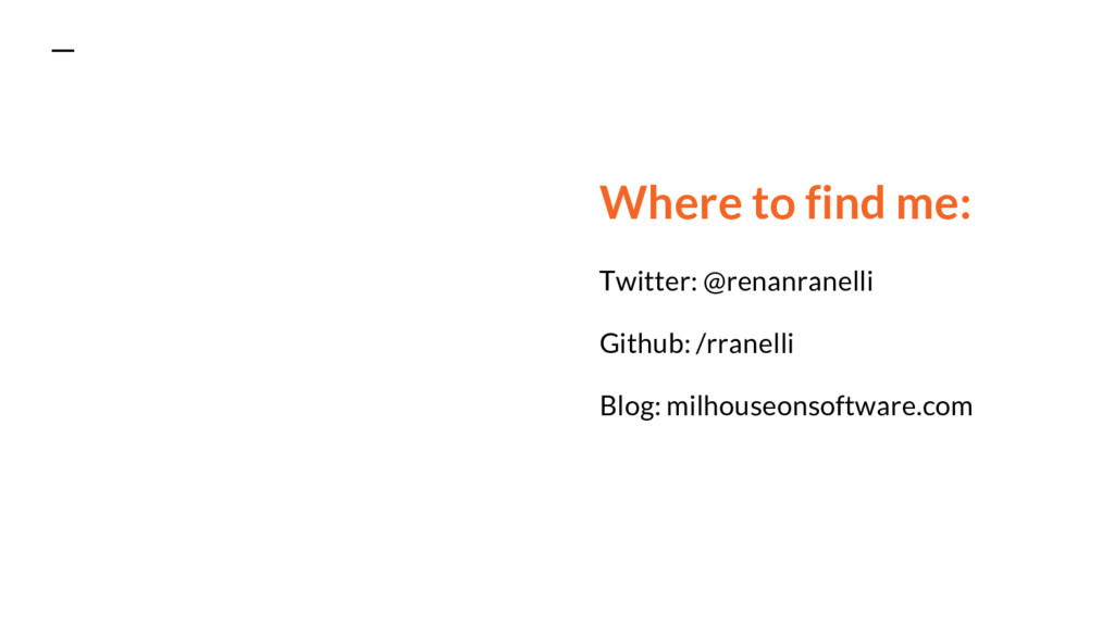 Where to find me: Twitter: @renanranelli Github...