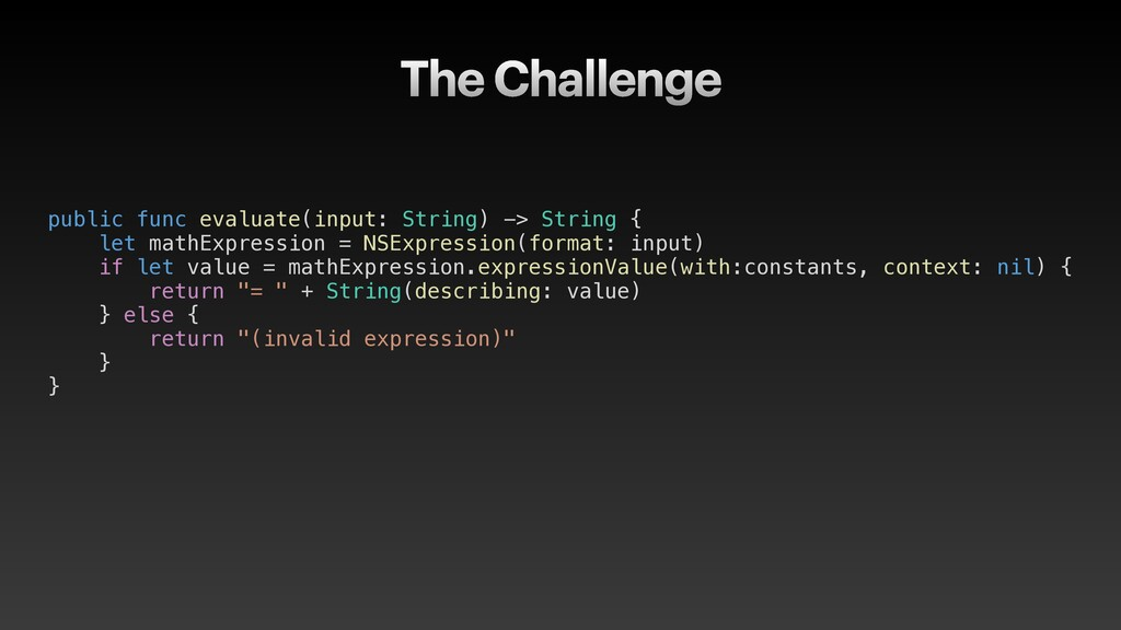 The Challenge public func evaluate(input: Strin...