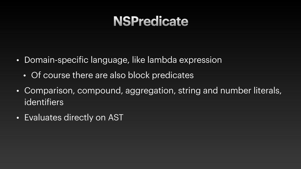 NSPredicate • Domain-specific language, like la...
