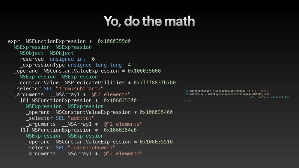 Yo, do the math let mathExpression = NSExpressi...