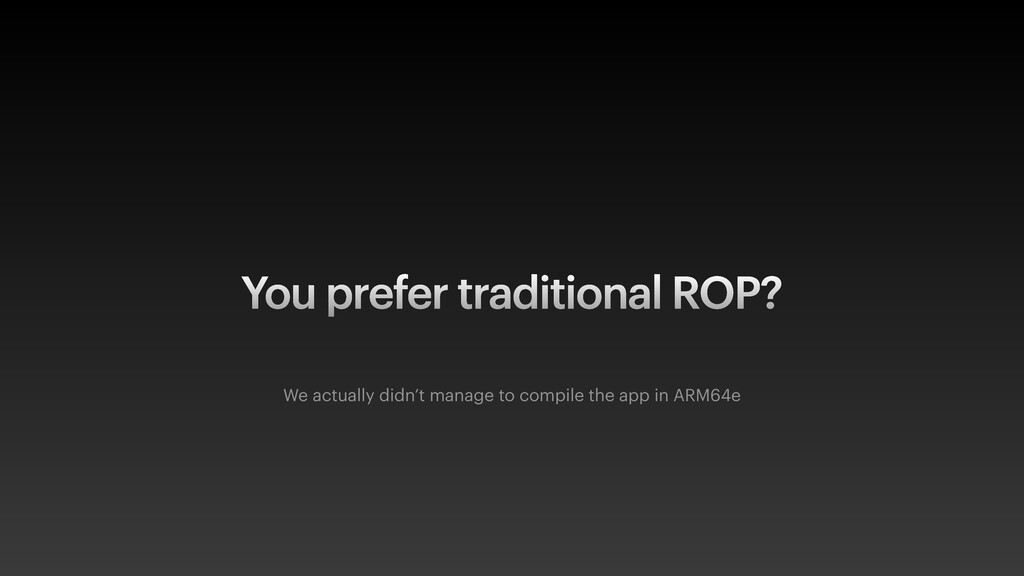 You prefer traditional ROP? We actually didn't ...