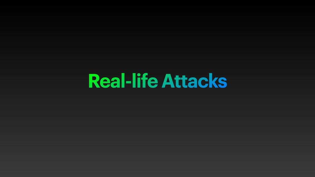 Real-life Attacks