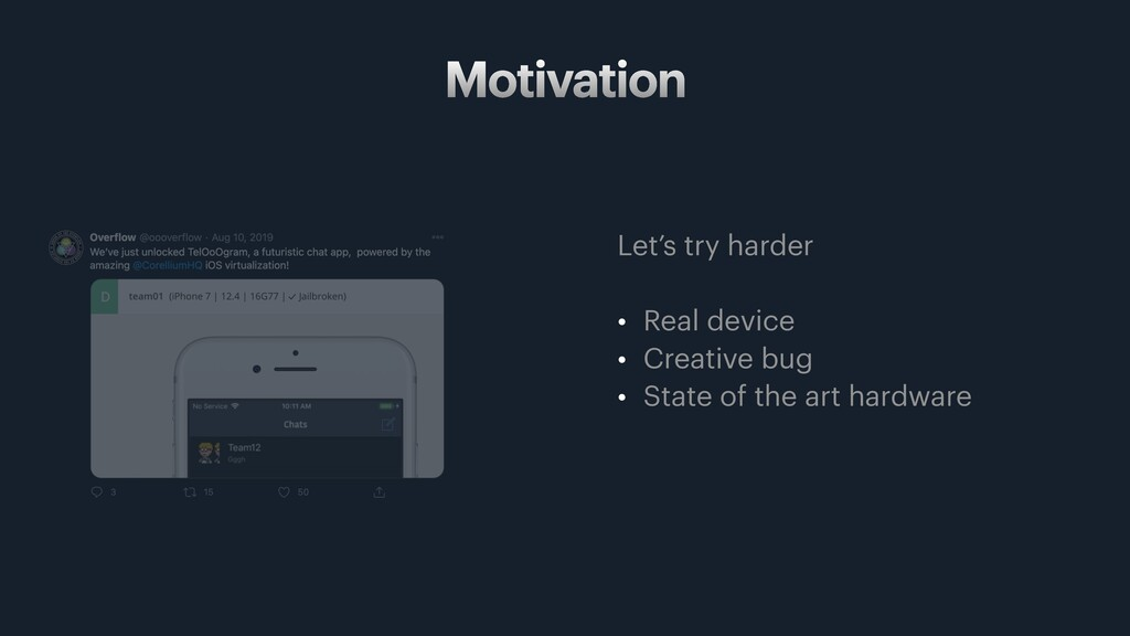 Motivation Let's try harder • Real device • Cre...