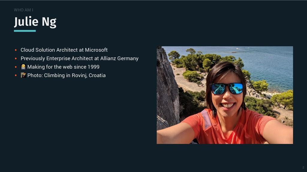 WHO AM I Julie Ng Julie Ng Cloud Solution Archi...