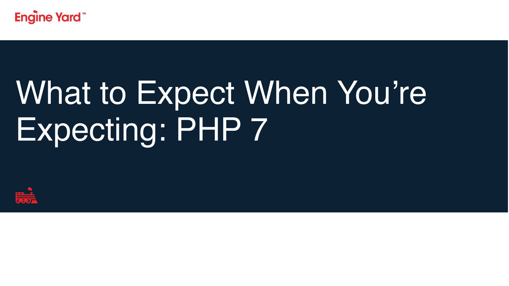 What to Expect When You're Expecting: PHP 7