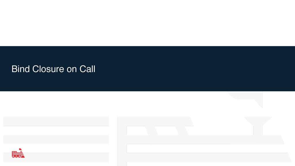 Bind Closure on Call