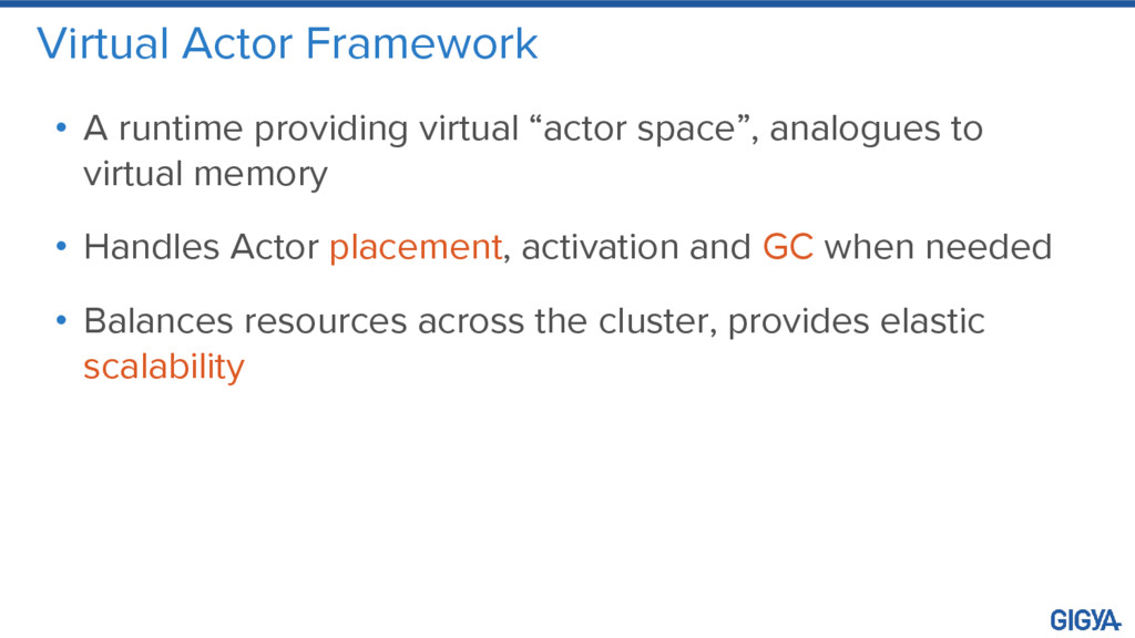 Virtual Actor Framework • A runtime providing v...