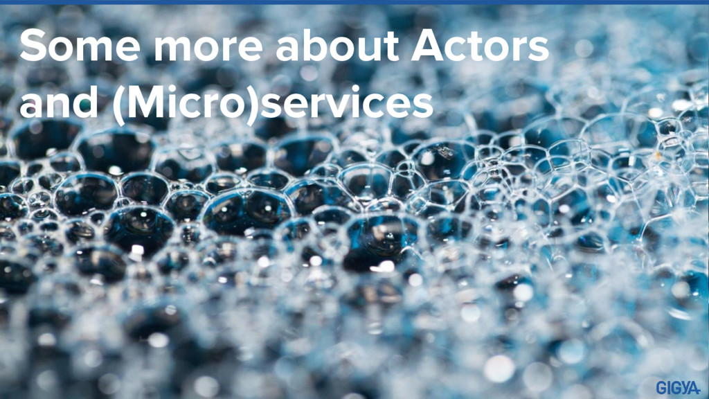 Some more about Actors and (Micro)services