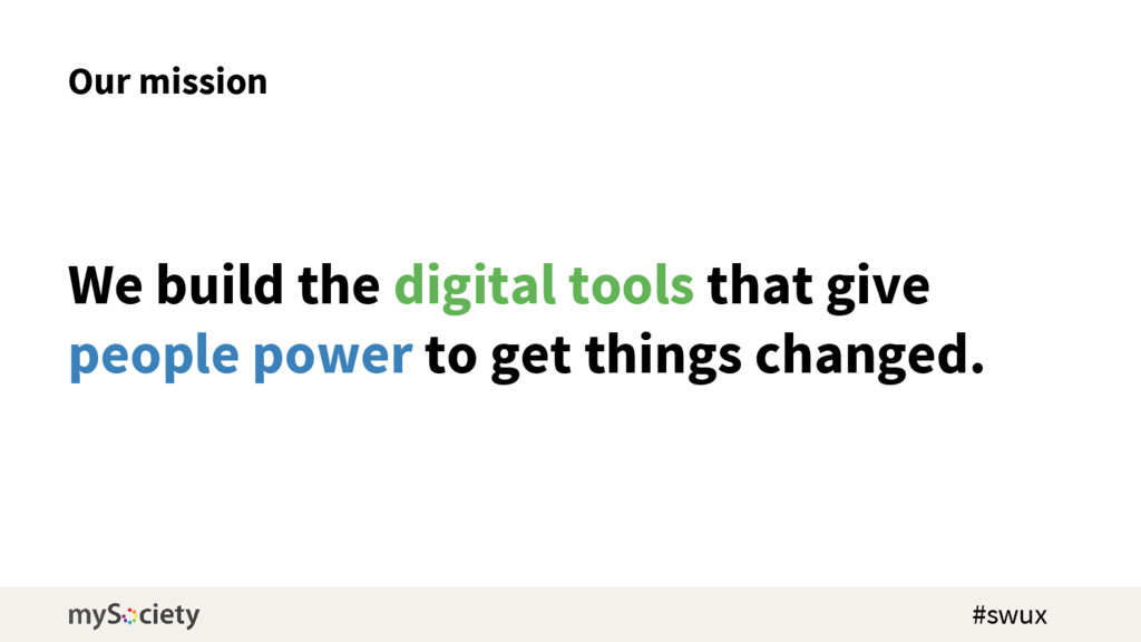 Our mission We build the digital tools that giv...
