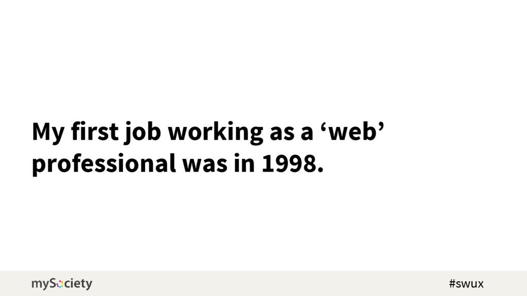 My first job working as a 'web' professional wa...