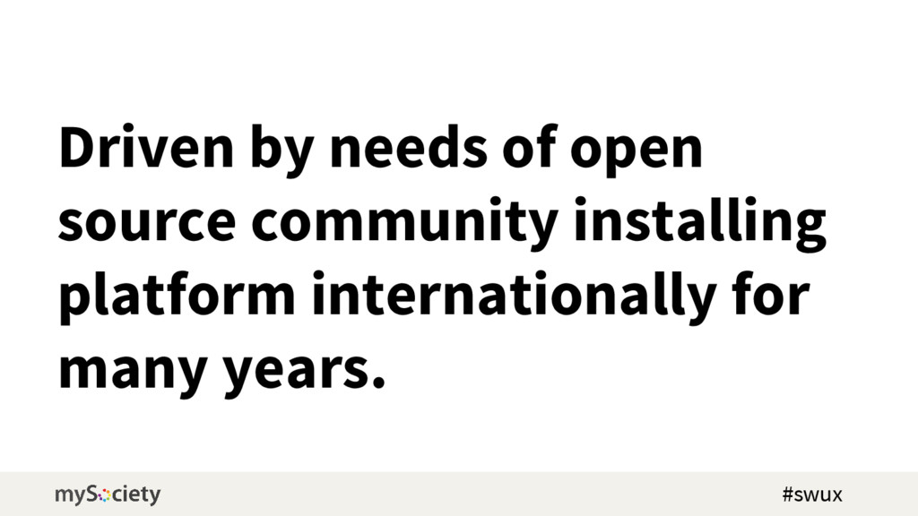 Driven by needs of open source community instal...