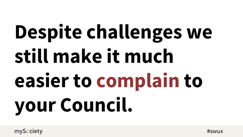 Despite challenges we still make it much easier...