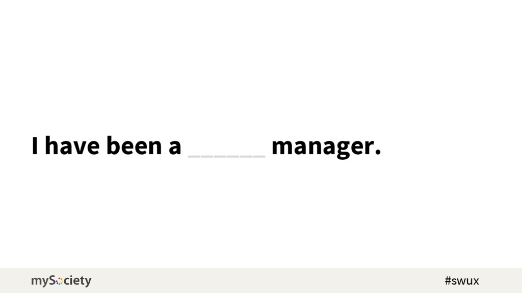 I have been a ______ manager. #swux